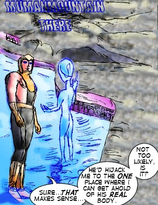 Flow: MuManMountain There... Forceful: Sure...that makes sense...he'd hijack to the one place where  I can get ahold of his real body. Not too likely, is it?