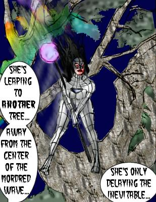 Frenzy: she's leaping to another tree...away from the center of the Mordred wave... RAge: She';s only delaying the inevitable...