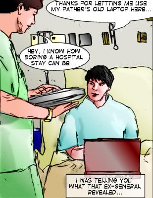 Rusty: Thanks for letting me use my father's old laptop here... Intern: Hey, I know how boring a hospital stay can be.... Rusty (Caption): I was telling you what that ex-general revealed...