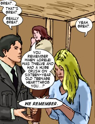 Paul: Great. That's great. Realy great.  Lorelei: Yeah. Great.  Lucy: You remember when Lorelei was twelve and had a huge crush on sixteen-year-old teenage heartthrob you...? Paul and Lorelei: We remember.