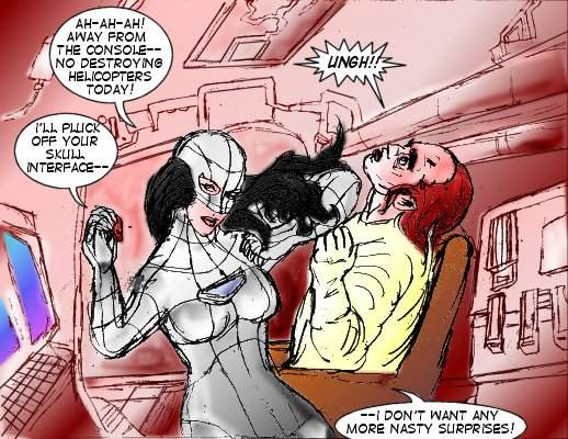 Mindmistress: Ah-ah-ah! Away from the console--no destroying helicopters today! I'll pluck off your skull interface-- Smith: Ungh! Mindmistress: --I don't want any more nasty sirprises!