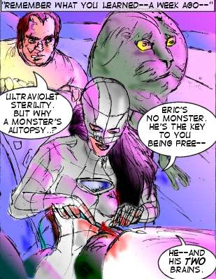 Mindmistress (Caption): Remember what you learned---a week ago--- Smith: Ultraviolet sterility. But why a monster's autopsy...? Eric's no monster. He's the key to you being free. He---and his two brains.