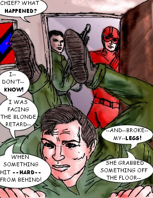 Squadleader: Chief? What happened? Squadleader: I---don't--know! I was facing the blonde retard---when something hit---hard---from behind! --And--broke--my--legs! She grabbed something off the floor--