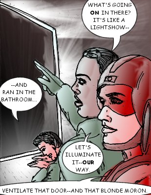 Squadleader: --And ran in the bathroom. Squadmember: What's going on in there? It's like a lightshow-- Bloodlust: Let's illuminate it---our way. Ventilate that door--and that blonde moron.
