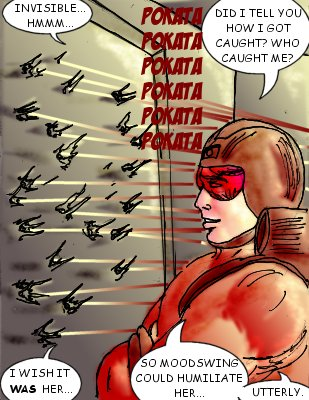 Bloodlust: Invisible...hmmm...did I tell you how I got caught? Who caught me? I wish it was her...so Moodswing could humiliate her...utterly.
