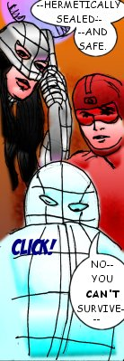 Mindmistress:--Hermetically sealed---and safe.  Bloodshot: No--you can't survive--